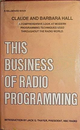 This Business of Radio Programming: A Comprehensive Look at Modern Programming Techniques Used ...