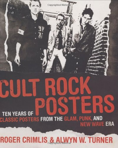 Cult Rock Posters: Ten Years of Classic Posters from the Glam, Punk, and New Wave Era: Crimlis, ...