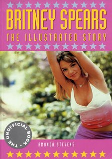 Britney Spears: The illustrated story (The unofficial: Stevens, Amanda