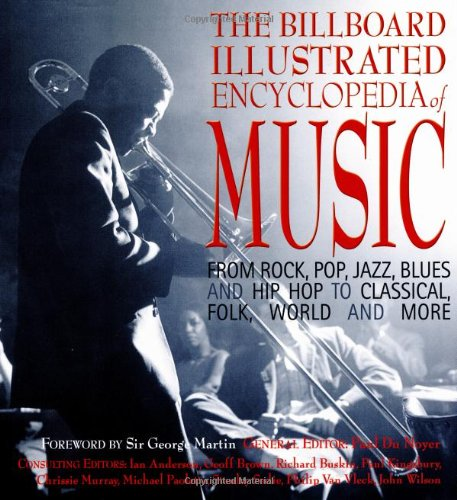 The Billboard Illustrated Encyclopedia of Music: From Rock, Pop, Jazz, Blue S and Hip Hop to ...