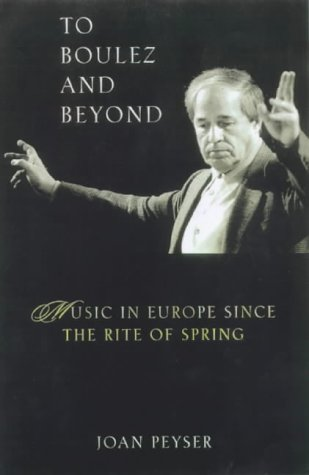 To Boulez and Beyond: Music in Europe Since the Rite of Spring
