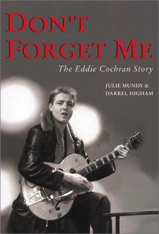 Don't Forget Me: The Eddie Cochran Story: Mundy, Julie