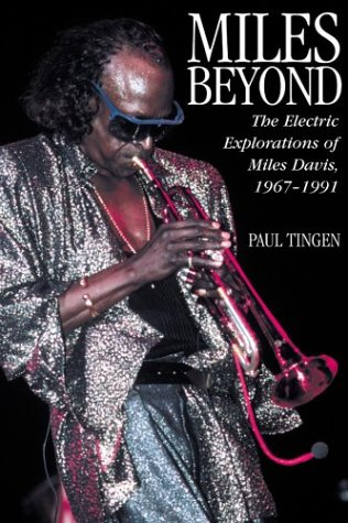 Miles Beyond: The Electric Explorations of Miles Davis, 1967-1991: Tingen, Paul