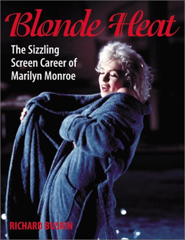 Blonde Heat: The Sizzling Screen Career of Marilyn Monroe: Buskin, Richard;Baskin, Richard
