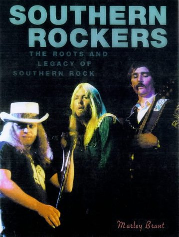Southern Rockers: The Roots and Legacy of Southern Rock: Brant, Marley
