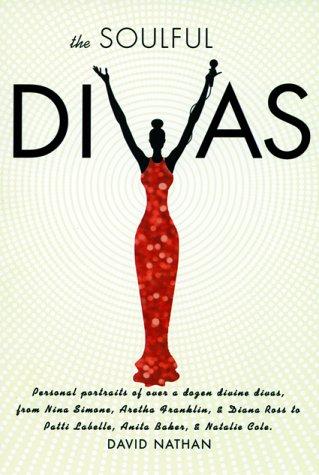 9780823084258: The Soulful Divas: Personal Portraits of over a dozen divine divas from Nina Simone, Aretha Franklin, & Diana Ross, to Patti LaBelle, Whitney Houston, & Janet Jackson