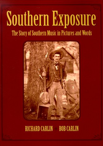 Southern Exposure: The Story of Southern Music in Pictures and Words: Richard Carlin; Bob Carlin
