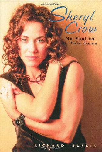 Sheryl Crow: No Fool to This Game (0823084329) by Richard Buskin