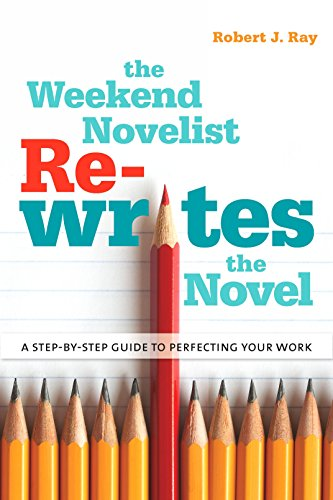The Weekend Novelist Rewrites the Novel: A Step-by-Step Guide to Perfecting Your Work (0823084434) by Robert J. Ray