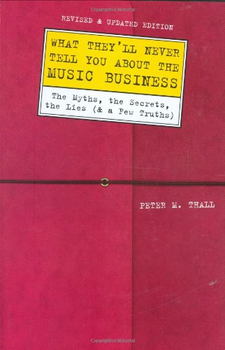 9780823084456: What They'll Never Tell You About the Music Business, Revised and Updated Editio: The Myths, the Secrets, the Lies (And a Few Truths)