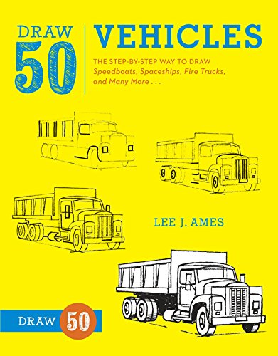 Draw 50 Vehicles: The Step-by-Step Way to Draw Speedboats, Spaceships, Fire Trucks, and Many More.