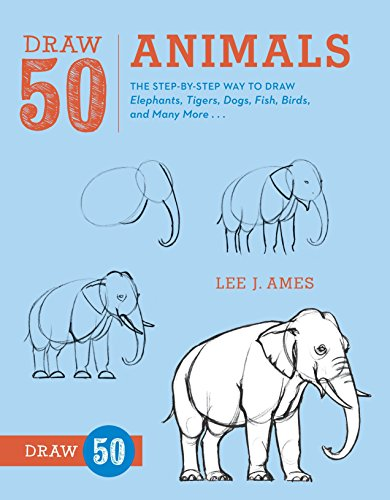 Draw 50 Animals: The Step-by-Step Way to Draw Elephants, Tigers, Dogs, Fish, Birds, and Many More.