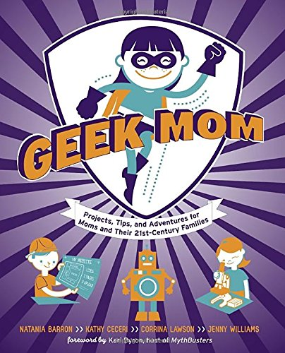 9780823085927: Geek Mom: Projects, Tips, and Adventures for Moms and Their 21st-Century Families