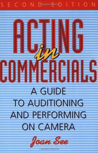 Acting in Commercials. a Guide to Auditioning and Perfroming on Camera