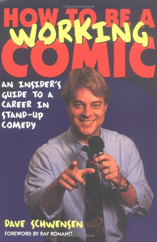 How to Be a Working Comic : An Insider's Guide to a Career in Stand-Up Comedy