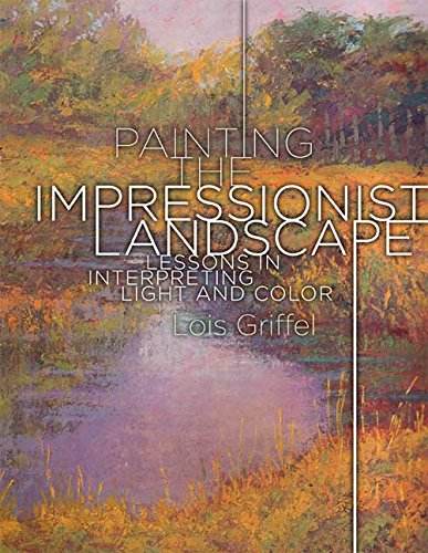 9780823095193: Painting the Impressionist Landscape: Lessons in Interpreting Light and Color