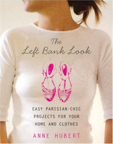 9780823099061: The Left Bank Look: Easy Parisian-Chic Projects for your Home and Clothes