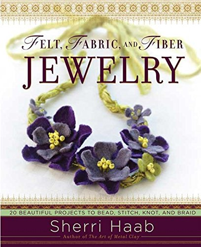9780823099092: Felt, Fabric, and Fiber Jewelry: 20 Beautiful Projects to Bead, Stitch, Knot, and Braid