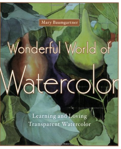 9780823099108: Wonderful World of Watercolor: Learning and Loving Transparent Watercolor
