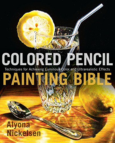 9780823099207: Colored Pencil Painting Bible: Techniques for Achieving Luminous Color and Ultra-realistic Effects