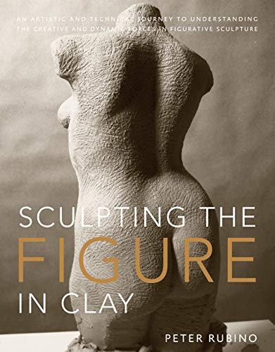 9780823099245: Sculpting the Figure in Clay: An Artistic and Technical Journey to Understanding the Creative and Dynamic Forces in Figurative Sculpture