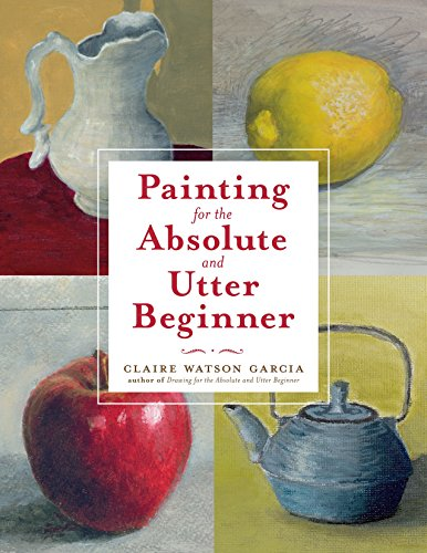 9780823099474: Painting for the Absolute and Utter Beginner