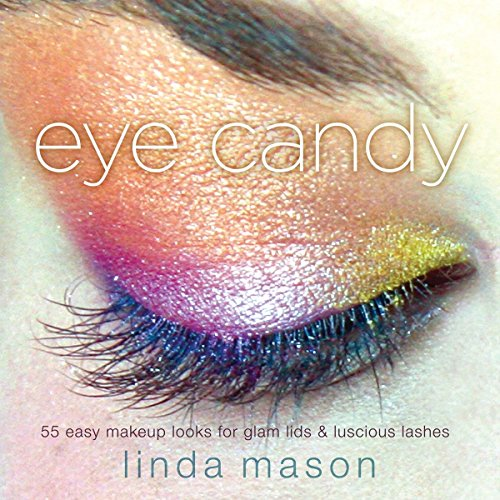 9780823099696: Eye Candy: 55 Easy Makeup Looks for Glam Lids and Luscious Lashes