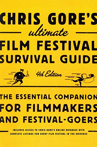 9780823099719: Chris Gore's Ultimate Film Festival Survival Guide, 4th edition: The Essential Companion for Filmmakers and Festival-Goers (Chris Gore's Ultimate Flim Festival Survival Guide)
