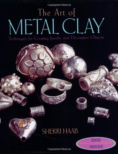 9780823099948: The Art of Metal Clay (With Dvd): Techniques for Creating Jewelry and Decorative Objects