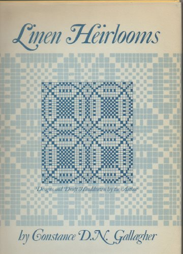 Linen Heirlooms: the Story and Patterns of a Collection of 19Th Century Handwoven Pieces with Dir...