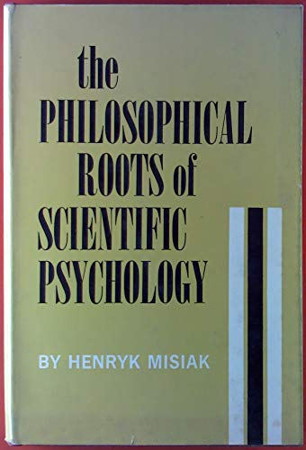 The philosophical roots of scientific psychology: Misiak, Henryk