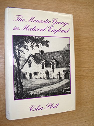 Monastic Grange in Medieval England: Platt, Colin