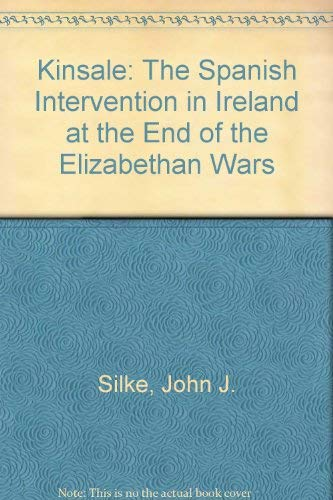 Kinsale: The Spanish Intervention in Ireland at the End of the Elizabethan Wars: Silke, John J.