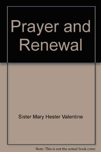Prayer and Renewal.: VALENTINE, Sister Mary Hester (editor).