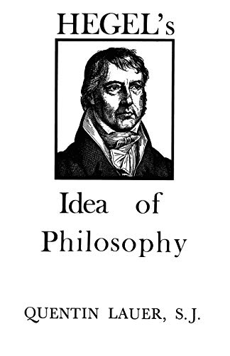 Hegel's Idea of Philosophy: With a New Translation of Hegel's Introduction to the History of Philosophy (082320927X) by Quentin Lauer; Georg Wilhelm Friedrich Hegel