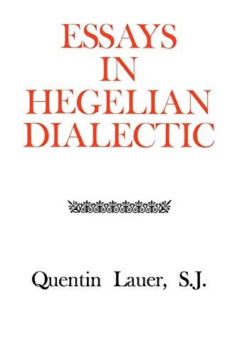 Essays in Hegelian Dialectic: Lauer, Quentin, S.J.