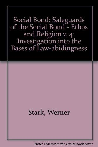9780823210831: The Social Bond, an Investigation into the Bases of Law-Abidingness, Vol. IV: Safeguards of the Social Bond: Ethos and Religion (The Social bond / Werner Stark) (v. 4)