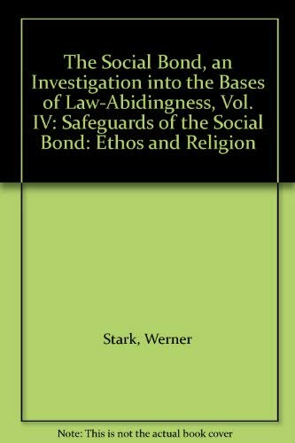 9780823210848: 004: The Social Bond, an Investigation into the Bases of Law-Abidingness, Vol. IV: Safeguards of the Social Bond: Ethos and Religion