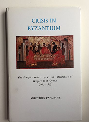 9780823210886: Crisis in Byzantium: The Filioque Controversy in the Patriarchate of Gregory II of Cyprus, 1283-1289