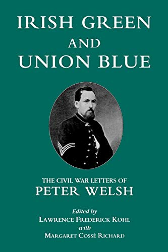 9780823211647: Irish Green and Union Blue: The Civil War Letters of Peter Welsh, Color Sergeant, 28th Massachusetts (The Irish in the Civil War)