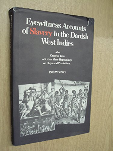 Eyewitness Accounts of Slavery in the Danish West Indies Also Graphic Tales of Other Slave ...