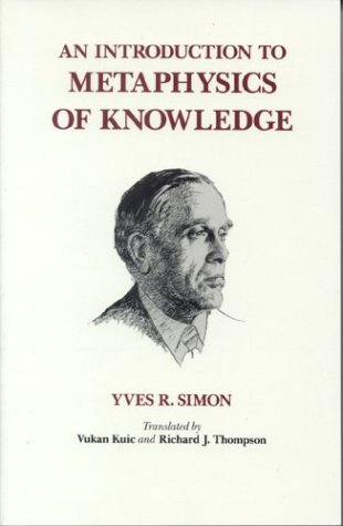 An Introduction to Metaphysics of Knowledge: Simon, Yves R.