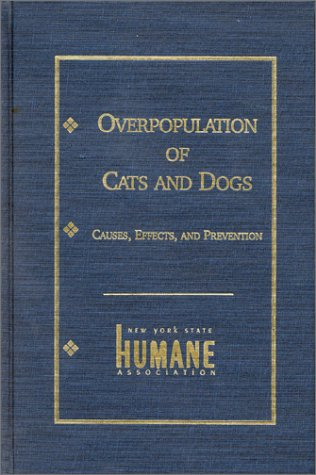 Overpopulation of Cats and Dogs: Causes, Effects and Preventions (New York State Humane Association...
