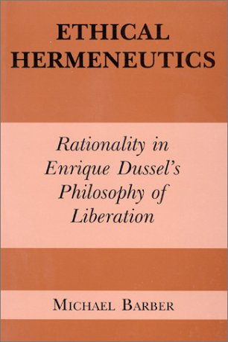 9780823217038: Ethical Hermeneutics: Rationalist Enrique Dussel's Philosophy of Liberation (Perspectives in Continental Philosophy)