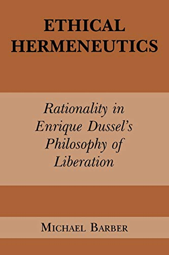9780823217045: Ethical Hermeneutics: Rationalist Enrique Dussel's Philosophy of Liberation (Perspectives in Continental Philosophy)