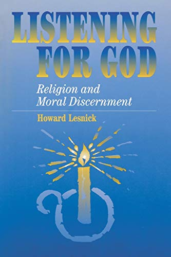 Listening For God: Religion and Moral Discernment: Lesnick, Howard