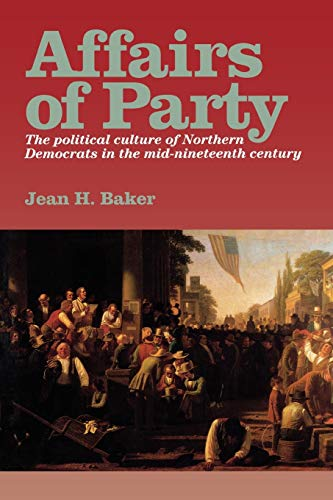 9780823218653: Affairs of Party: The Political Culture of Northern Democrats in the Mid-Nineteenth Century