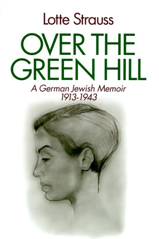 Over the Green Hill: A German Jewish: Strauss, Lotte
