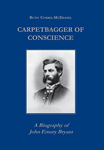 9780823219377: Carpetbagger of Conscience: A Biography of John Emory Bryant (Reconstructing America)