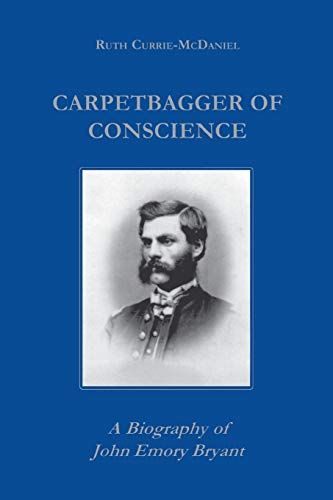 9780823219384: Carpetbagger of Conscience: A Biography of John Emory Bryant (Reconstructing America)